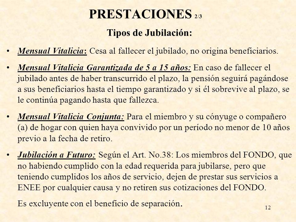 12 PRESTACIONES 2/3 Tipos de Jubilación: Mensual Vitalicia: Cesa al fallecer el jubilado, no origina beneficiarios. Mensual Vitalicia Garantizada de 5