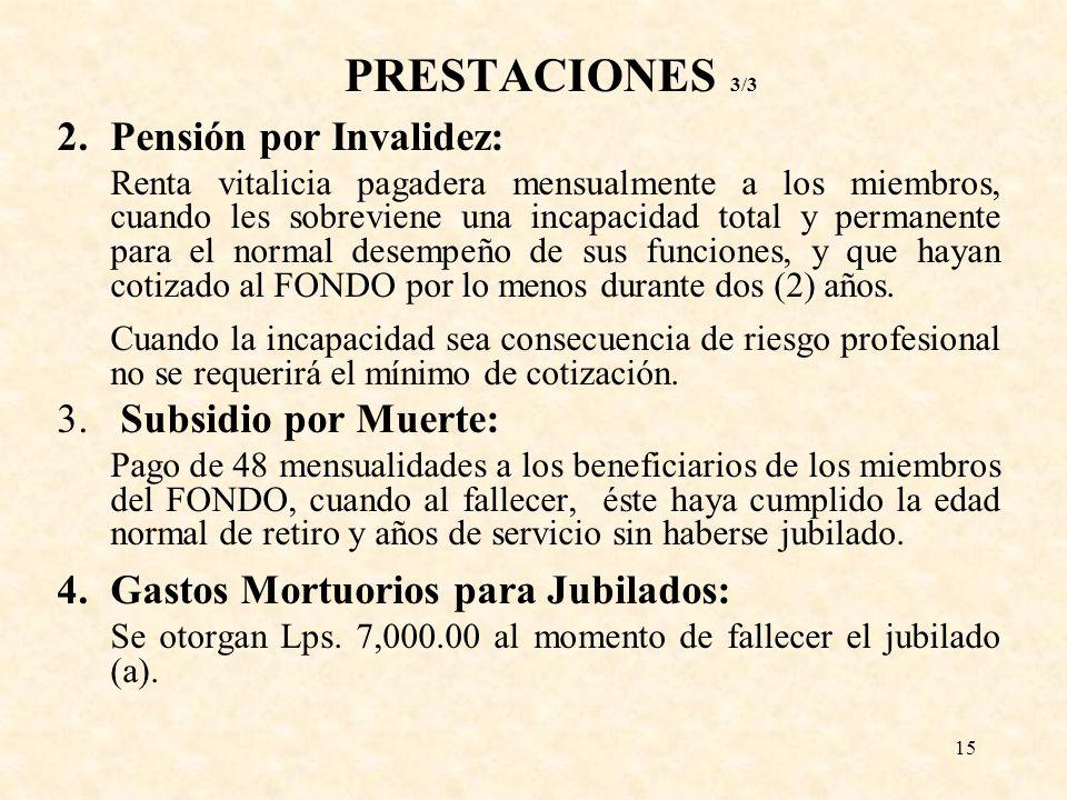 15 PRESTACIONES 3/3 2. Pensión por Invalidez: Renta vitalicia pagadera mensualmente a los miembros, cuando les sobreviene una incapacidad total y perm