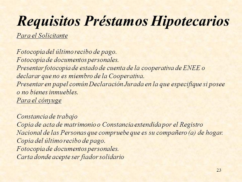 23 Requisitos Préstamos Hipotecarios Para el Solicitante Fotocopia del último recibo de pago. Fotocopia de documentos personales. Presentar fotocopia