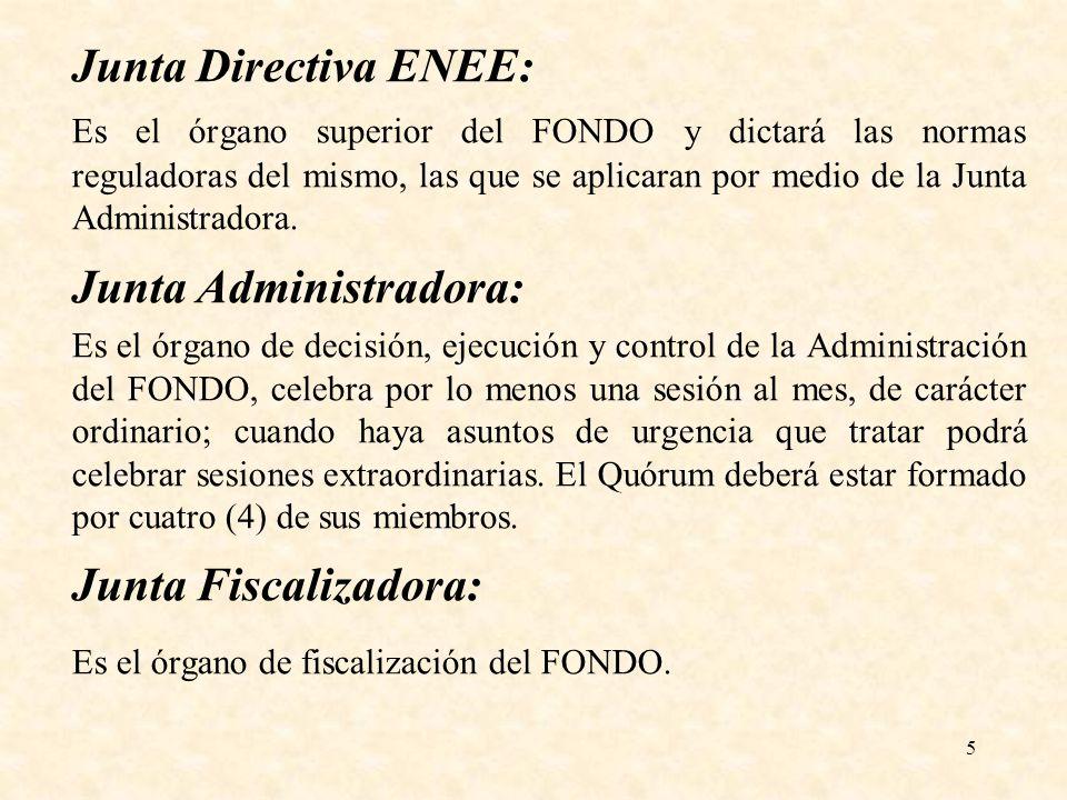 5 Junta Directiva ENEE: Es el órgano superior del FONDO y dictará las normas reguladoras del mismo, las que se aplicaran por medio de la Junta Adminis