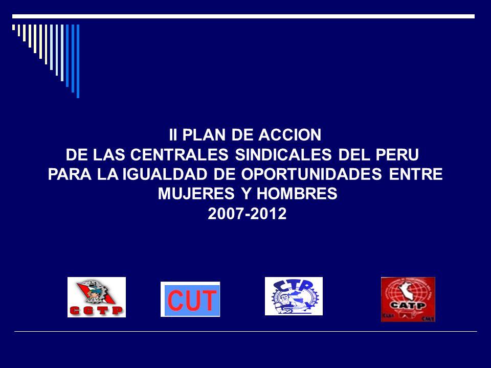 II PLAN DE ACCION DE LAS CENTRALES SINDICALES DEL PERU PARA LA IGUALDAD DE OPORTUNIDADES ENTRE MUJERES Y HOMBRES 2007-2012