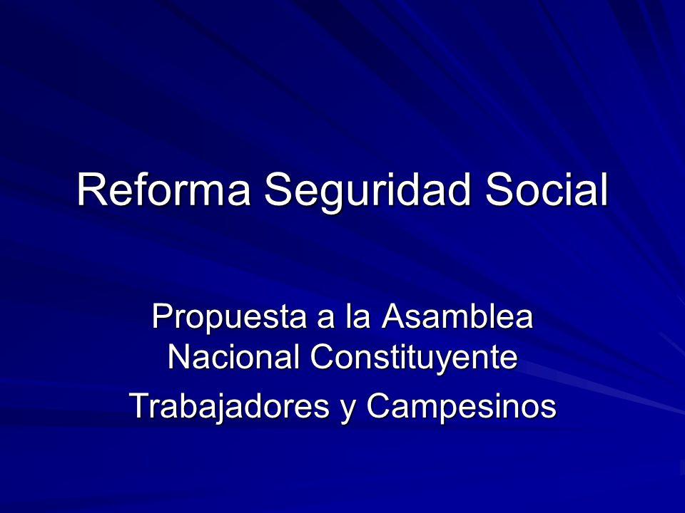 Reforma Seguridad Social Propuesta a la Asamblea Nacional Constituyente Trabajadores y Campesinos