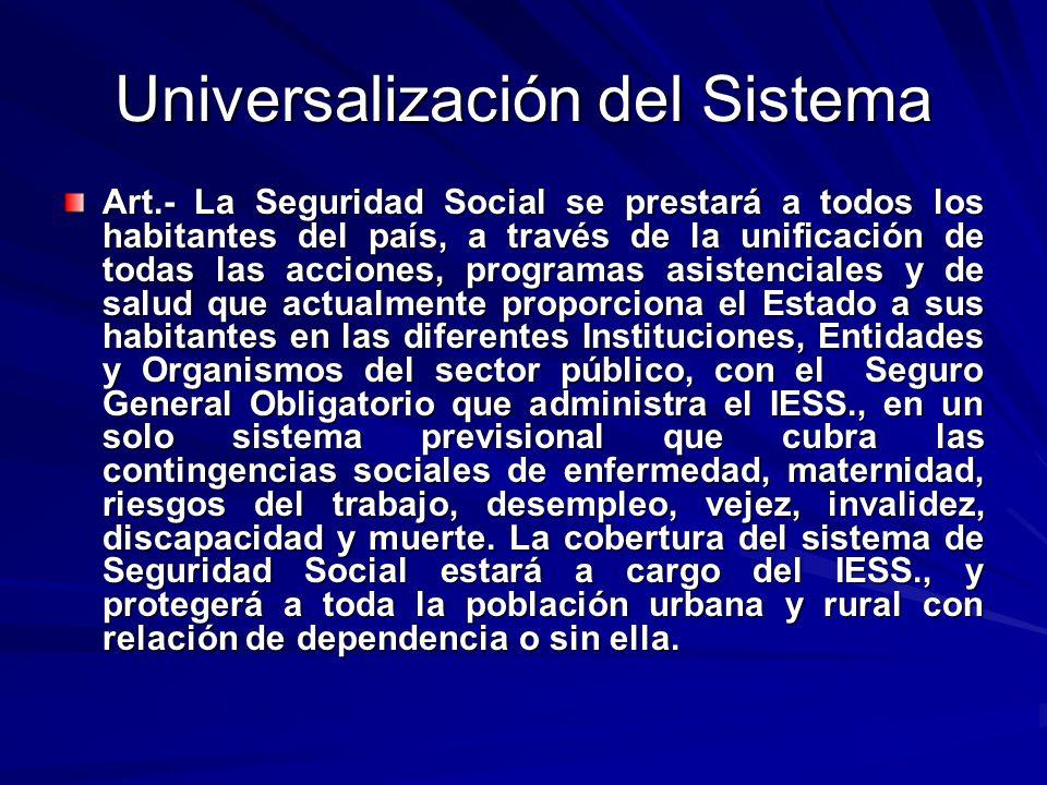 Universalización del Sistema Art.- La Seguridad Social se prestará a todos los habitantes del país, a través de la unificación de todas las acciones,