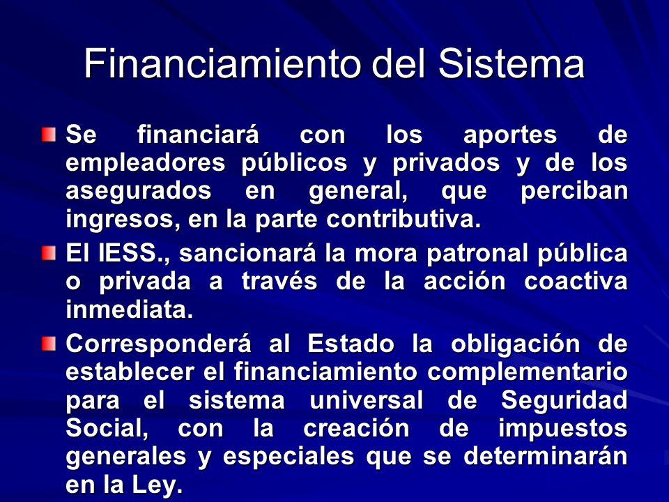 Financiamiento del Sistema Se financiará con los aportes de empleadores públicos y privados y de los asegurados en general, que perciban ingresos, en