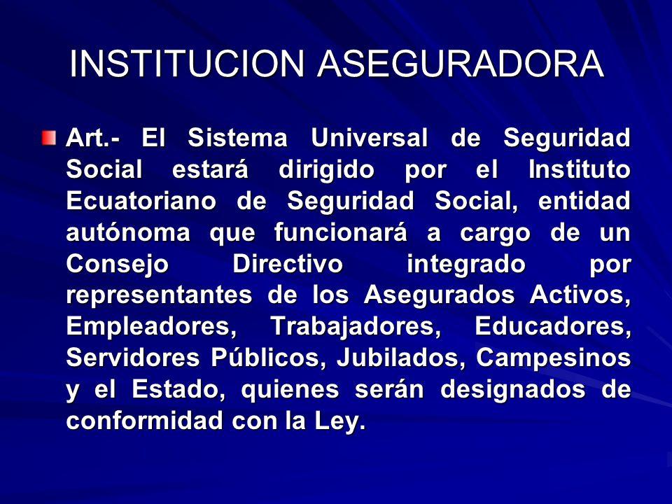 INSTITUCION ASEGURADORA Art.- El Sistema Universal de Seguridad Social estará dirigido por el Instituto Ecuatoriano de Seguridad Social, entidad autón