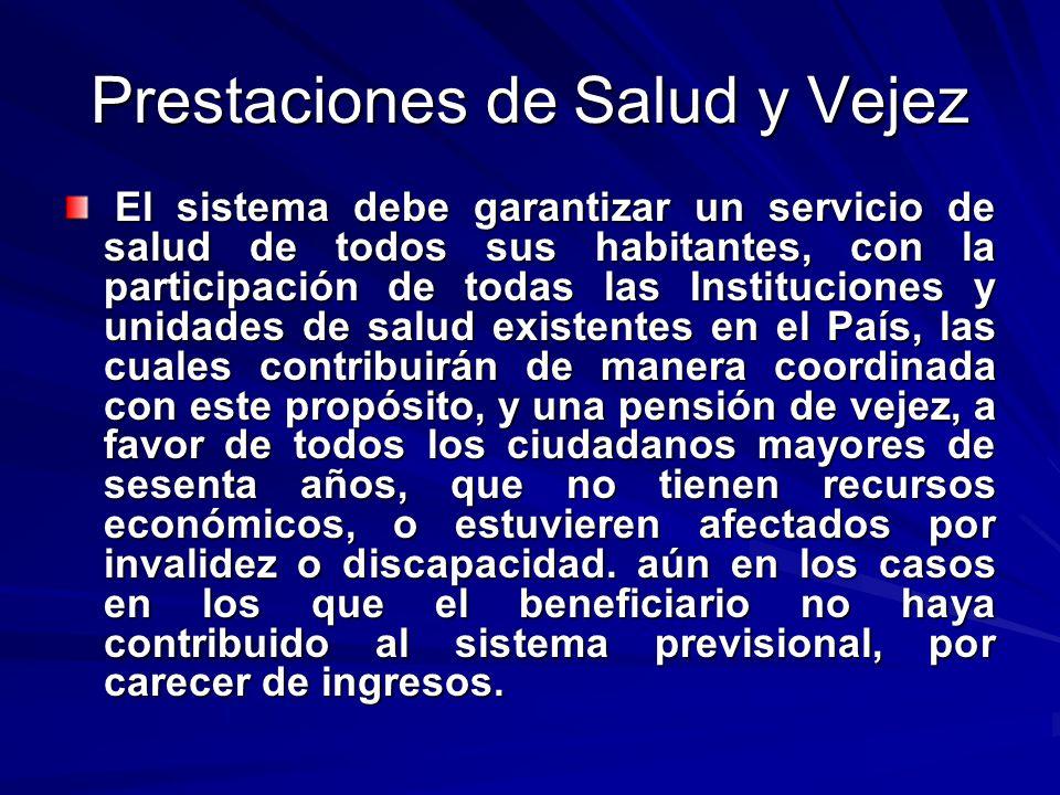Prestaciones de Salud y Vejez El sistema debe garantizar un servicio de salud de todos sus habitantes, con la participación de todas las Instituciones