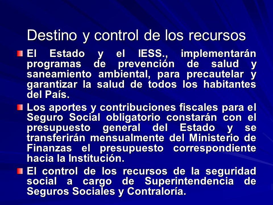 Destino y control de los recursos El Estado y el IESS., implementarán programas de prevención de salud y saneamiento ambiental, para precautelar y gar