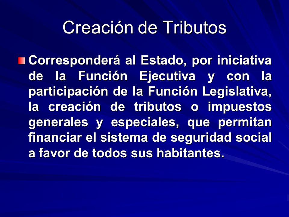 Creación de Tributos Corresponderá al Estado, por iniciativa de la Función Ejecutiva y con la participación de la Función Legislativa, la creación de