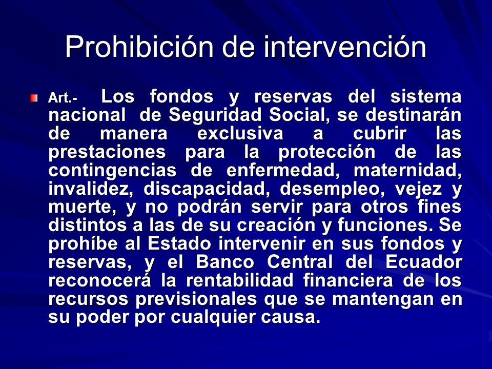 Prohibición de intervención Art.- Los fondos y reservas del sistema nacional de Seguridad Social, se destinarán de manera exclusiva a cubrir las prest