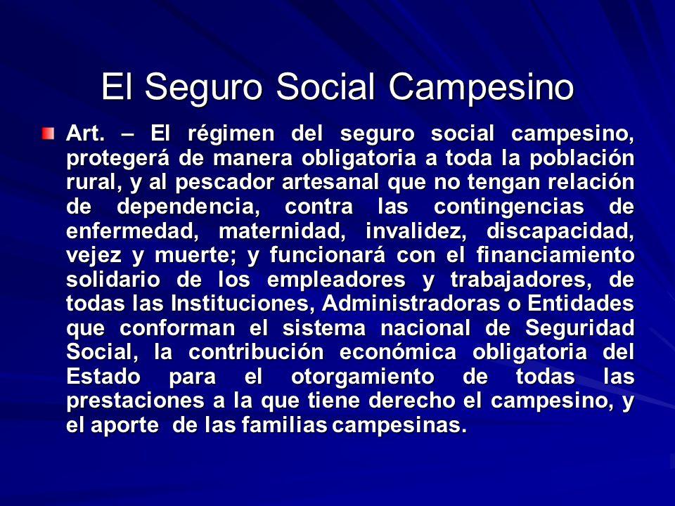 El Seguro Social Campesino Art. – El régimen del seguro social campesino, protegerá de manera obligatoria a toda la población rural, y al pescador art