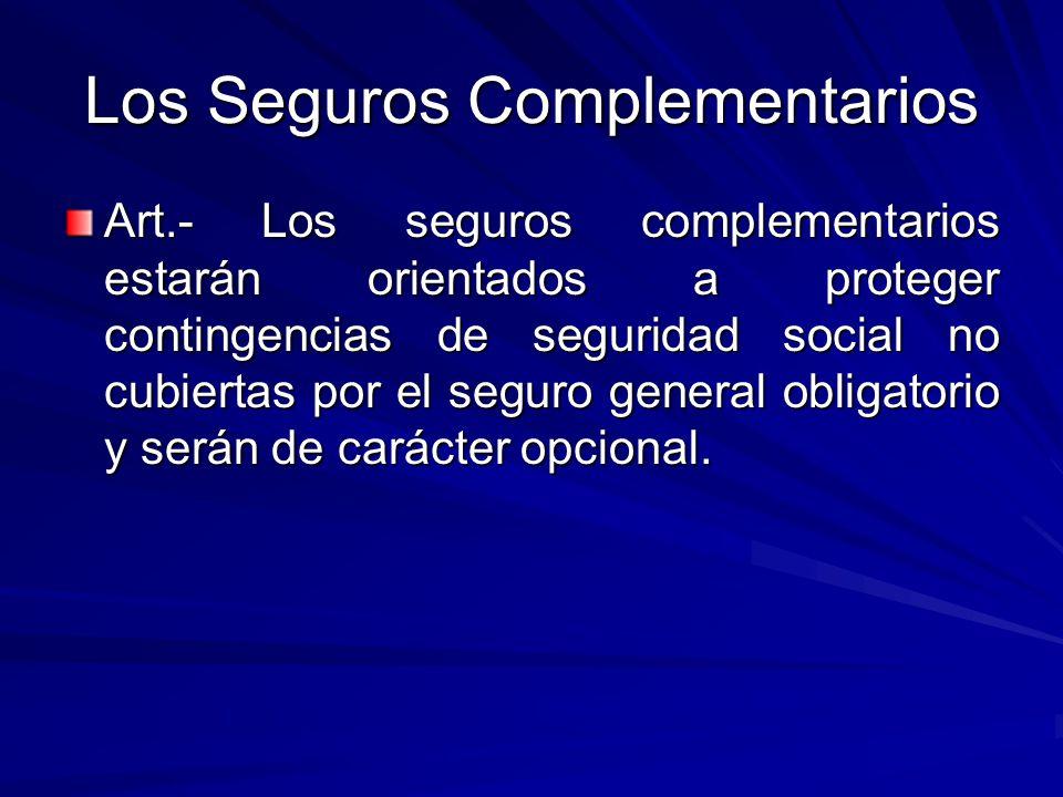 Los Seguros Complementarios Art.- Los seguros complementarios estarán orientados a proteger contingencias de seguridad social no cubiertas por el segu