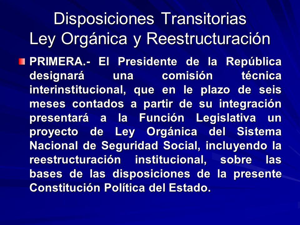 Disposiciones Transitorias Ley Orgánica y Reestructuración PRIMERA.- El Presidente de la República designará una comisión técnica interinstitucional,