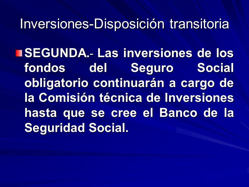 Inversiones-Disposición transitoria SEGUNDA. - Las inversiones de los fondos del Seguro Social obligatorio continuarán a cargo de la Comisión técnica