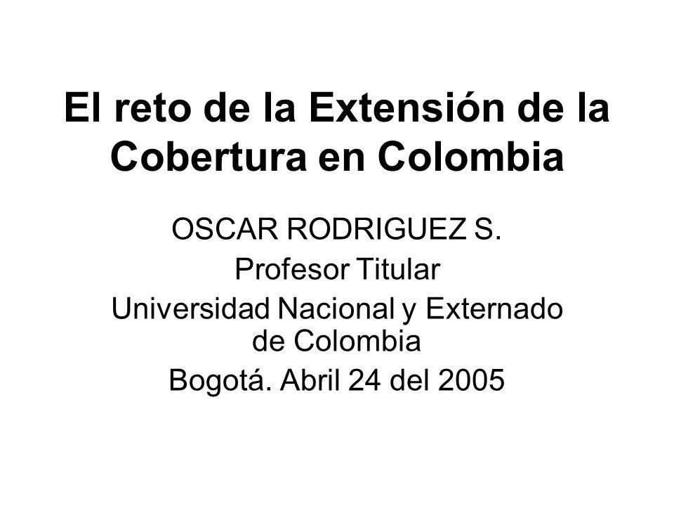 El reto de la Extensión de la Cobertura en Colombia OSCAR RODRIGUEZ S.