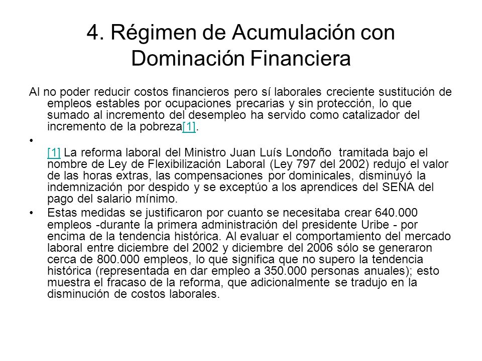 4. Régimen de Acumulación con Dominación Financiera Al no poder reducir costos financieros pero sí laborales creciente sustitución de empleos estables