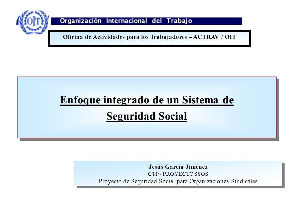 Enfoque integrado de un Sistema de Seguridad Social Enfoque integrado de un Sistema de Seguridad Social Oficina de Actividades para los Trabajadores –