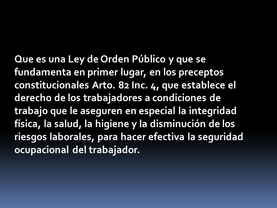 Que es una Ley de Orden Público y que se fundamenta en primer lugar, en los preceptos constitucionales Arto. 82 Inc. 4, que establece el derecho de lo