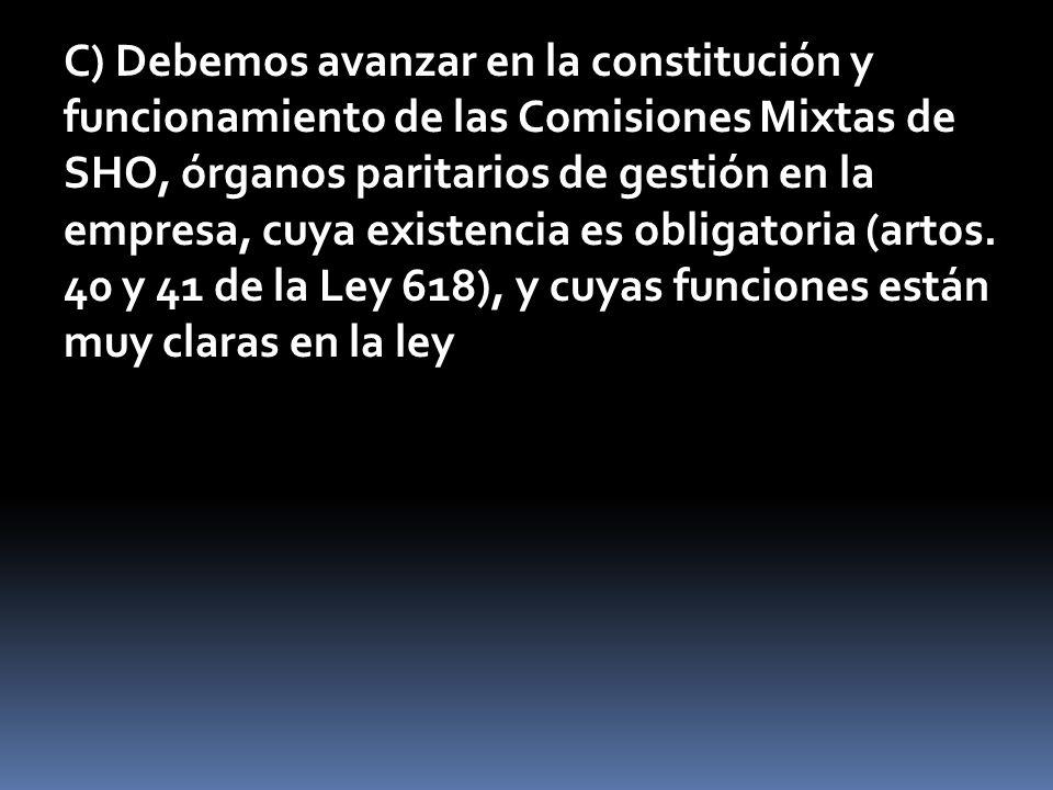 C) Debemos avanzar en la constitución y funcionamiento de las Comisiones Mixtas de SHO, órganos paritarios de gestión en la empresa, cuya existencia e