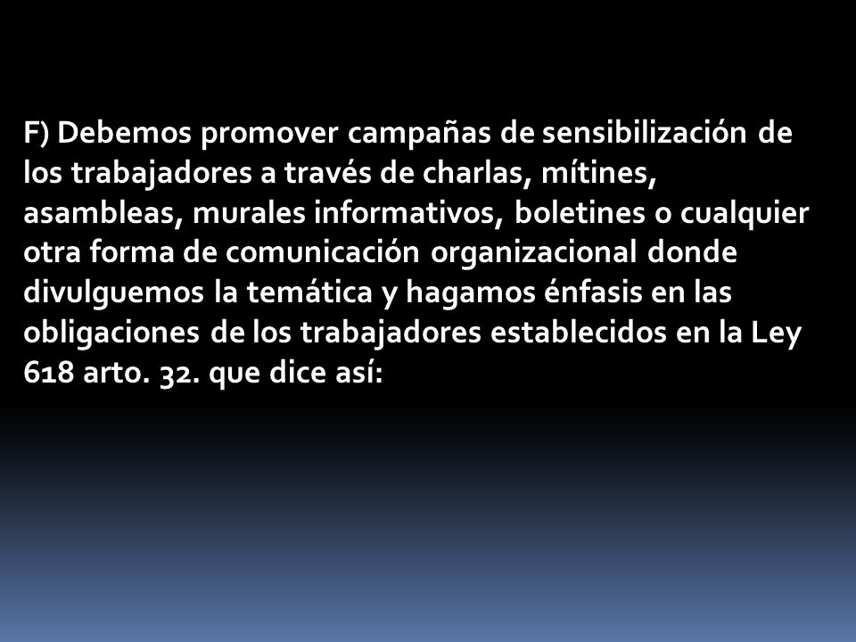 F) Debemos promover campañas de sensibilización de los trabajadores a través de charlas, mítines, asambleas, murales informativos, boletines o cualqui