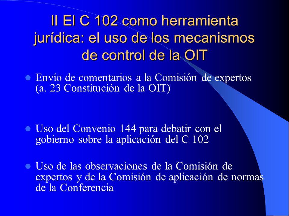 II El C 102 como herramienta jurídica: el uso de los mecanismos de control de la OIT Envío de comentarios a la Comisión de expertos (a. 23 Constitució