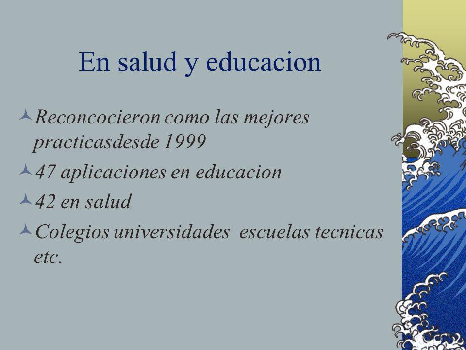 En salud y educacion Reconcocieron como las mejores practicasdesde 1999 47 aplicaciones en educacion 42 en salud Colegios universidades escuelas tecni
