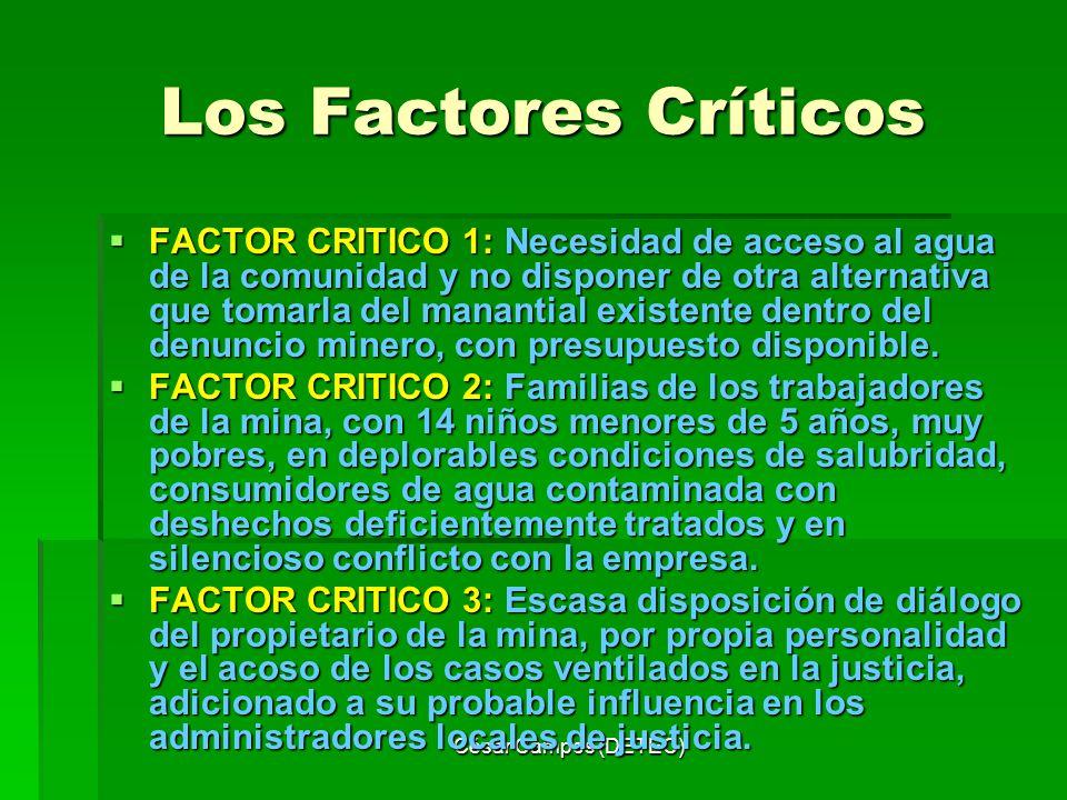 César Campos (DETEC) Los Factores Críticos FACTOR CRITICO 1: Necesidad de acceso al agua de la comunidad y no disponer de otra alternativa que tomarla