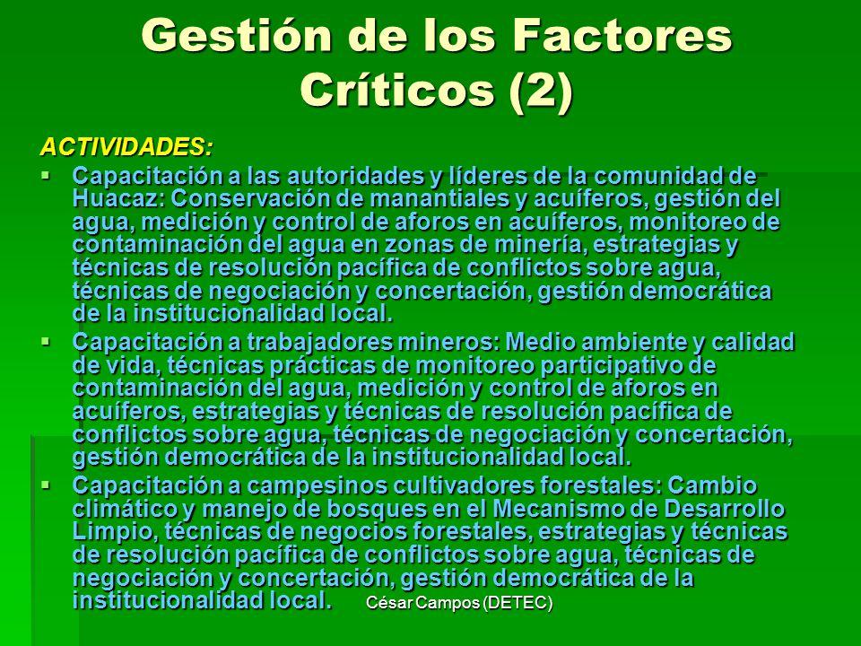 César Campos (DETEC) Gestión de los Factores Críticos (2) ACTIVIDADES: Capacitación a las autoridades y líderes de la comunidad de Huacaz: Conservació