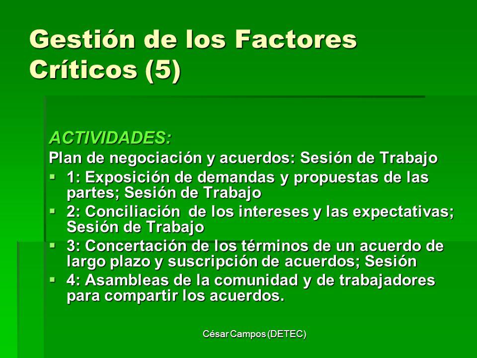 César Campos (DETEC) Gestión de los Factores Críticos (5) ACTIVIDADES: Plan de negociación y acuerdos: Sesión de Trabajo 1: Exposición de demandas y p