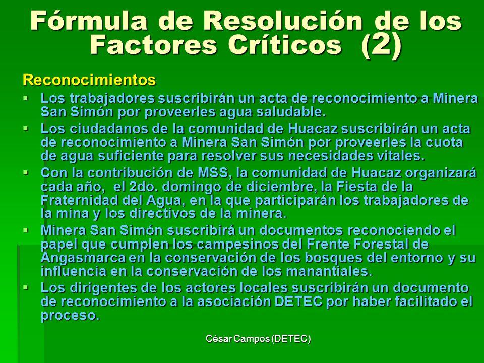 César Campos (DETEC) Fórmula de Resolución de los Factores Críticos ( 2) Reconocimientos Los trabajadores suscribirán un acta de reconocimiento a Mine