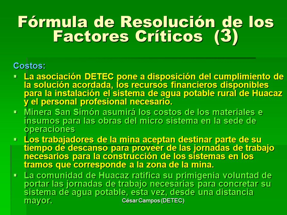 César Campos (DETEC) Fórmula de Resolución de los Factores Críticos ( 3) Costos: La asociación DETEC pone a disposición del cumplimiento de la solució