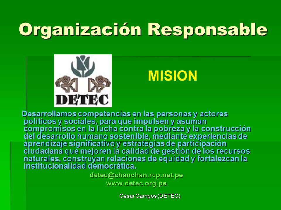 César Campos (DETEC) Organización Responsable Desarrollamos competencias en las personas y actores políticos y sociales, para que impulsen y asuman co