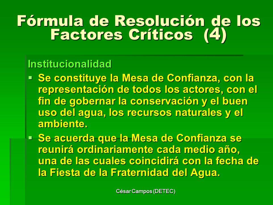 César Campos (DETEC) Fórmula de Resolución de los Factores Críticos ( 4) Institucionalidad Se constituye la Mesa de Confianza, con la representación d