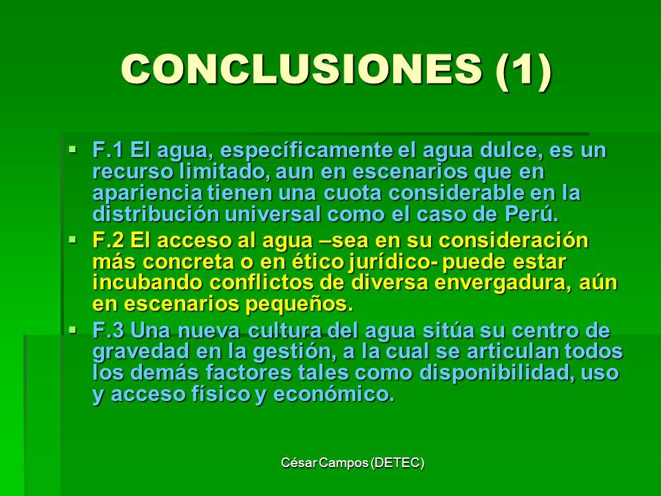 César Campos (DETEC) CONCLUSIONES (1) F.1 El agua, específicamente el agua dulce, es un recurso limitado, aun en escenarios que en apariencia tienen u