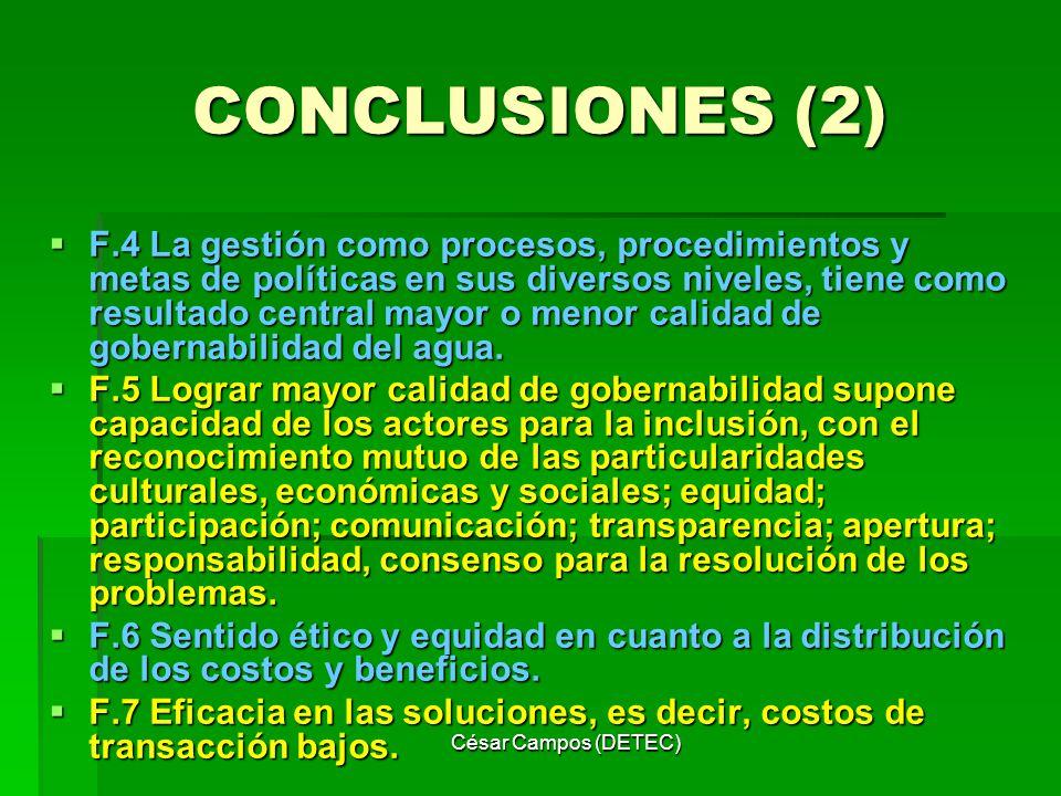 César Campos (DETEC) CONCLUSIONES (2) F.4 La gestión como procesos, procedimientos y metas de políticas en sus diversos niveles, tiene como resultado