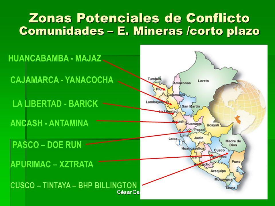 César Campos (DETEC) Zonas Potenciales de Conflicto Comunidades – E. Mineras /corto plazo HUANCABAMBA - MAJAZ CAJAMARCA - YANACOCHA LA LIBERTAD - BARI