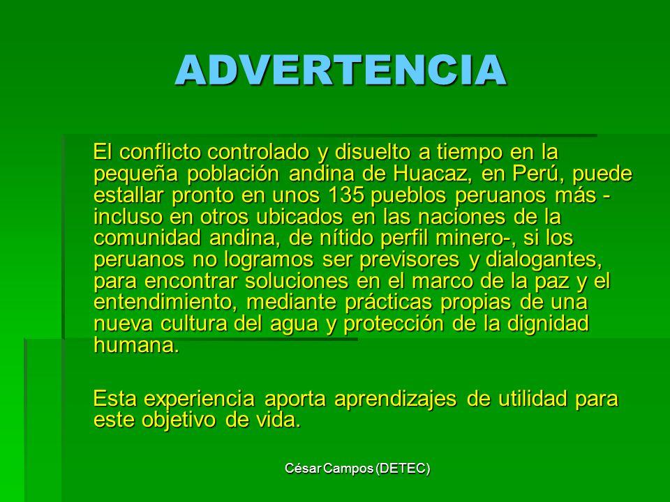 César Campos (DETEC) ADVERTENCIA El conflicto controlado y disuelto a tiempo en la pequeña población andina de Huacaz, en Perú, puede estallar pronto