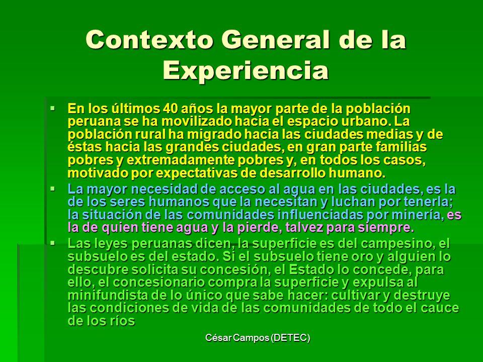 César Campos (DETEC) Contexto General de la Experiencia En los últimos 40 años la mayor parte de la población peruana se ha movilizado hacia el espaci