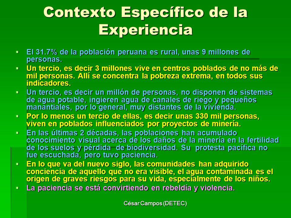 César Campos (DETEC) Contexto Específico de la Experiencia El 31.7% de la población peruana es rural, unas 9 millones de personas. El 31.7% de la pobl