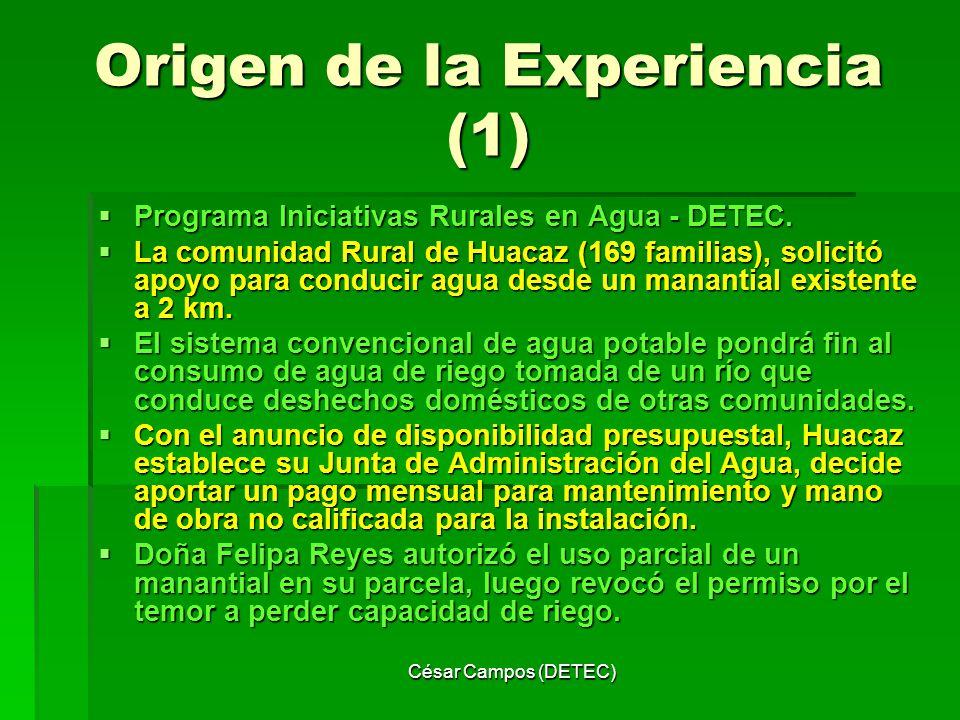 César Campos (DETEC) Origen de la Experiencia (2) La comunidad determinó que la única alternativa era el manantial La Perdicera existente a 7 km existente dentro de denuncio de Minera San Simón (MSS) que extrae oro y plata.