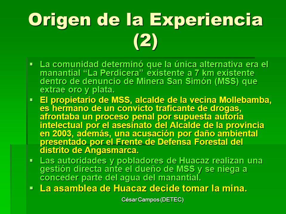 César Campos (DETEC) Origen de la Experiencia (2) La comunidad determinó que la única alternativa era el manantial La Perdicera existente a 7 km exist
