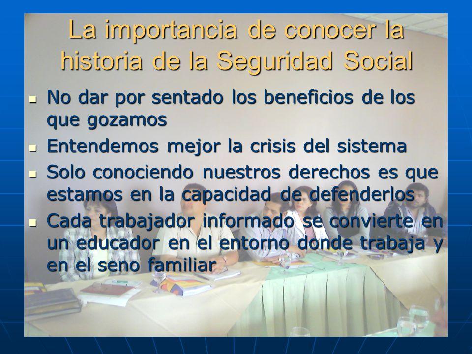 La importancia de conocer la historia de la Seguridad Social No dar por sentado los beneficios de los que gozamos No dar por sentado los beneficios de