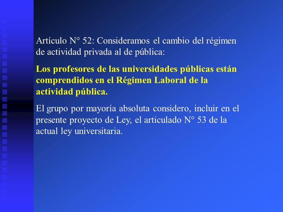Artículo N° 52: Consideramos el cambio del régimen de actividad privada al de pública: Los profesores de las universidades públicas están comprendidos