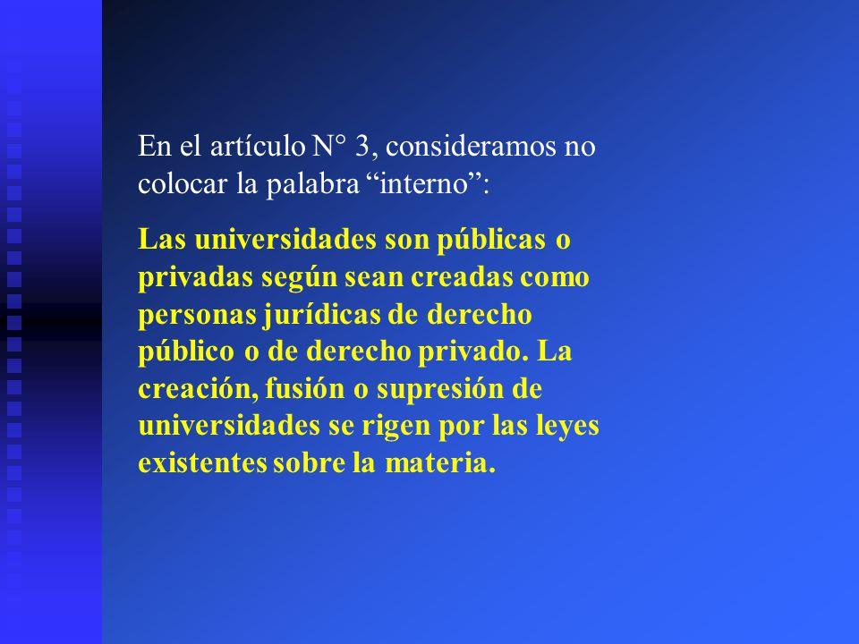 En el artículo N° 3, consideramos no colocar la palabra interno: Las universidades son públicas o privadas según sean creadas como personas jurídicas