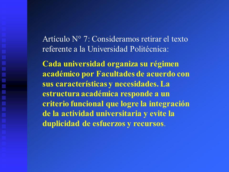 Artículo N° 7: Consideramos retirar el texto referente a la Universidad Politécnica: Cada universidad organiza su régimen académico por Facultades de
