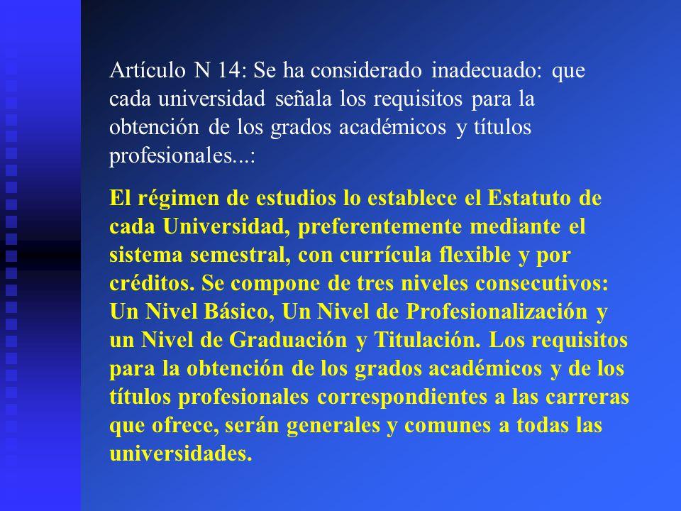 Artículo N 14: Se ha considerado inadecuado: que cada universidad señala los requisitos para la obtención de los grados académicos y títulos profesion