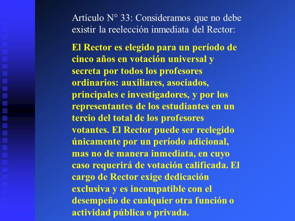Artículo N° 33: Consideramos que no debe existir la reelección inmediata del Rector: El Rector es elegido para un período de cinco años en votación un
