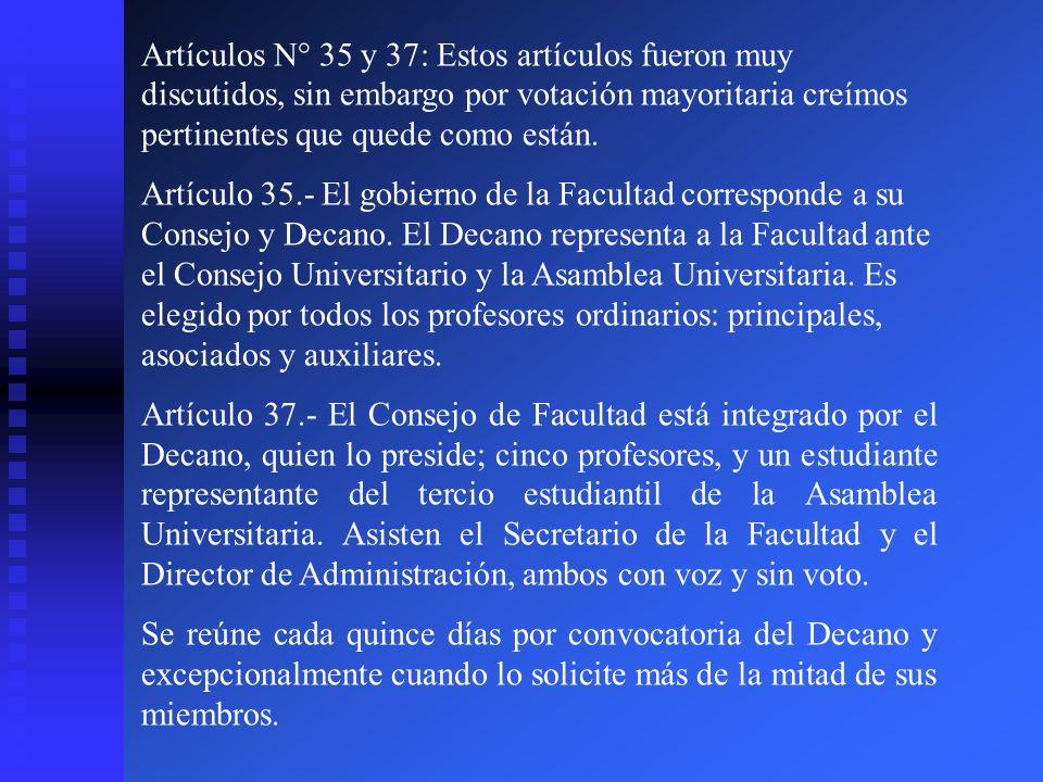 Artículos N° 35 y 37: Estos artículos fueron muy discutidos, sin embargo por votación mayoritaria creímos pertinentes que quede como están. Artículo 3