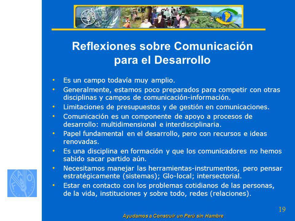 19 Ayudamos a Construir un Perú sin Hambre Reflexiones sobre Comunicación para el Desarrollo Es un campo todavía muy amplio.