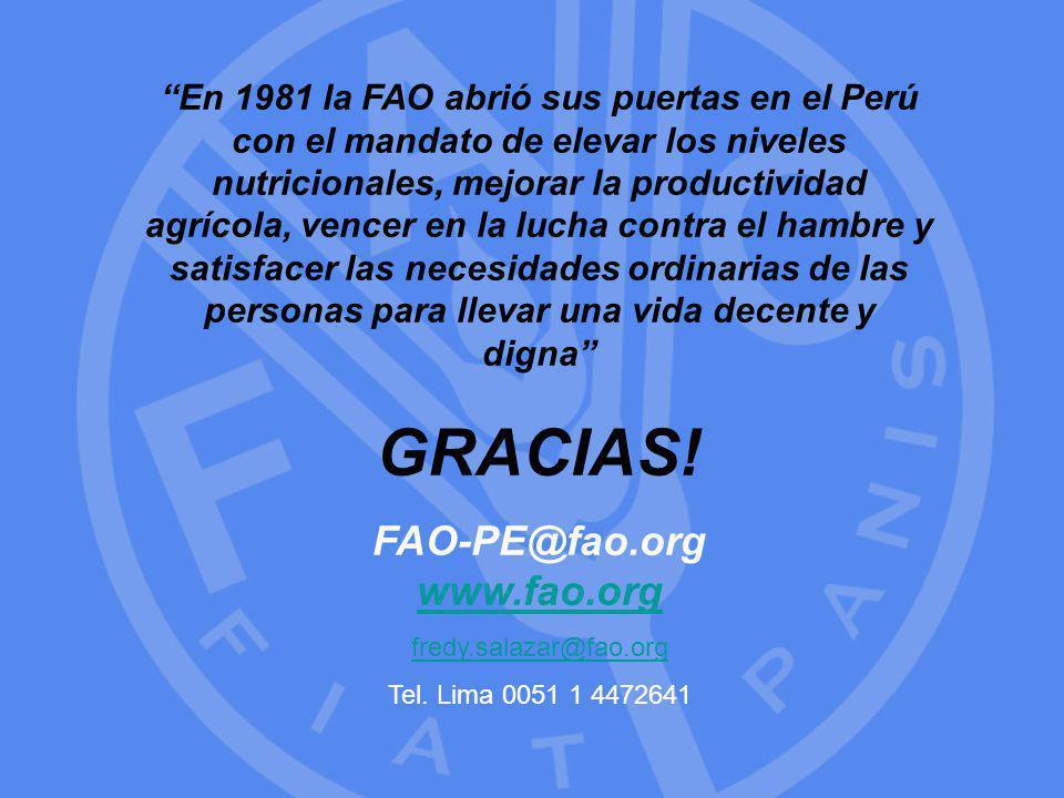 20 En 1981 la FAO abrió sus puertas en el Perú con el mandato de elevar los niveles nutricionales, mejorar la productividad agrícola, vencer en la lucha contra el hambre y satisfacer las necesidades ordinarias de las personas para llevar una vida decente y digna GRACIAS.