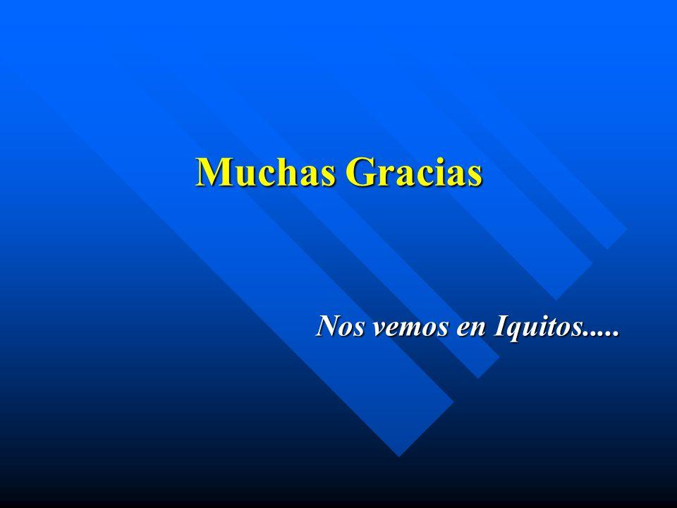 Muchas Gracias Nos vemos en Iquitos.....